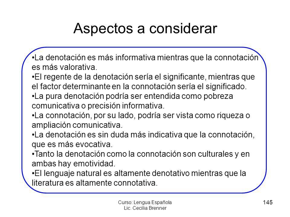 145 Curso: Lengua Española Lic. Cecilia Brenner Aspectos a considerar La denotación es más informativa mientras que la connotación es más valorativa.