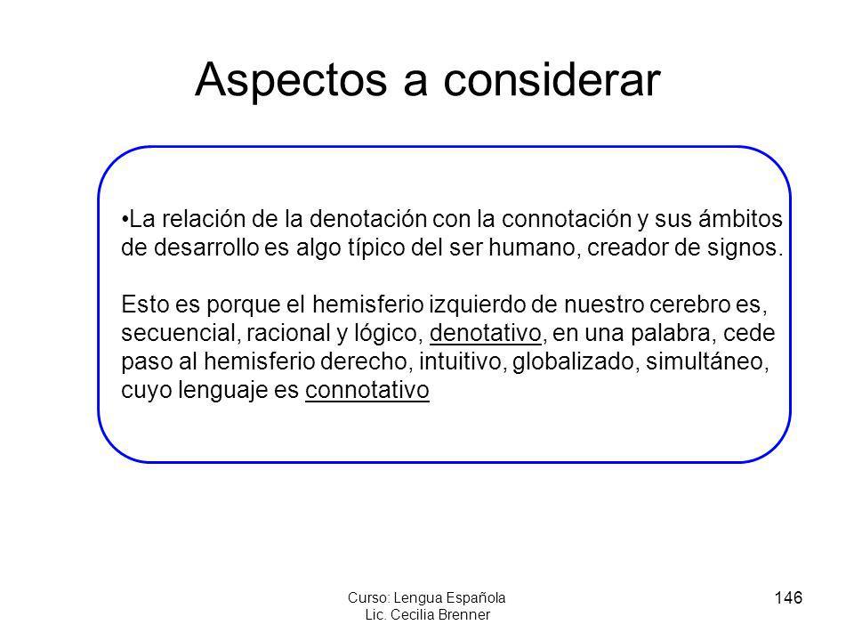 146 Curso: Lengua Española Lic. Cecilia Brenner Aspectos a considerar La relación de la denotación con la connotación y sus ámbitos de desarrollo es a