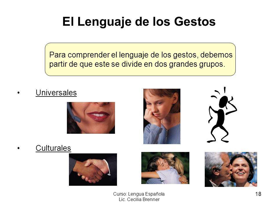 18 Curso: Lengua Española Lic. Cecilia Brenner El Lenguaje de los Gestos Universales Culturales Para comprender el lenguaje de los gestos, debemos par