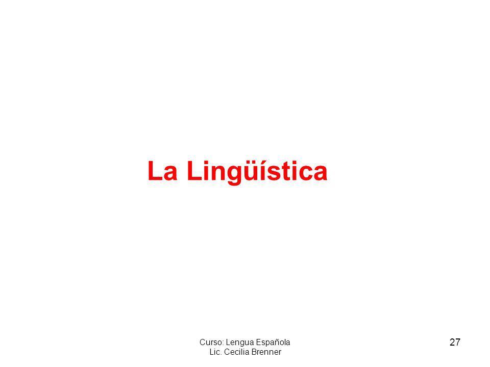 27 Curso: Lengua Española Lic. Cecilia Brenner La Lingüística