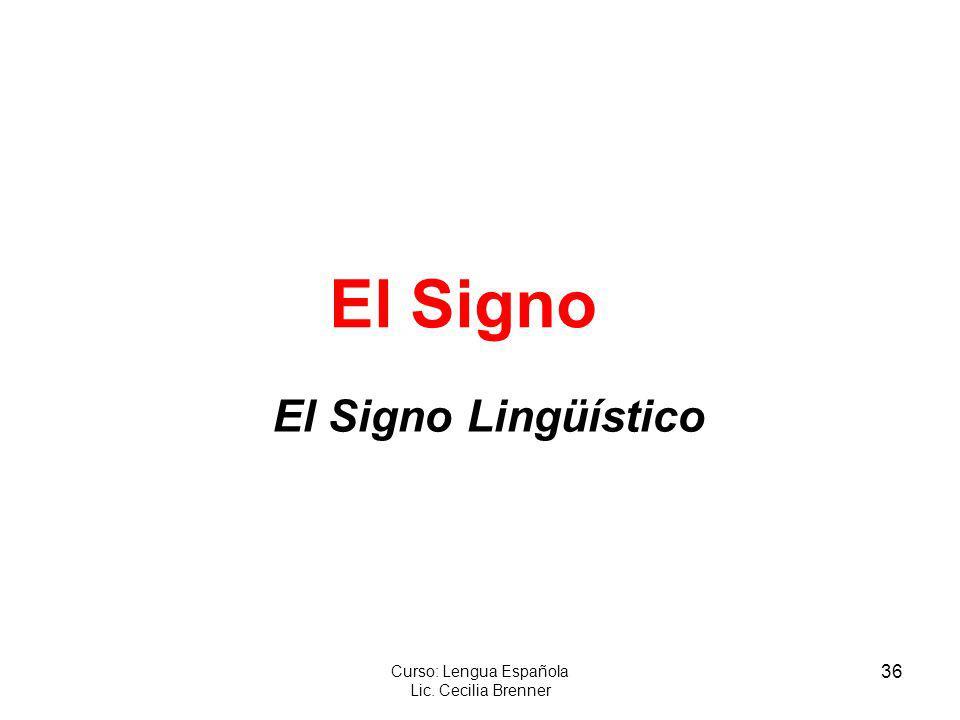 36 Curso: Lengua Española Lic. Cecilia Brenner El Signo El Signo Lingüístico