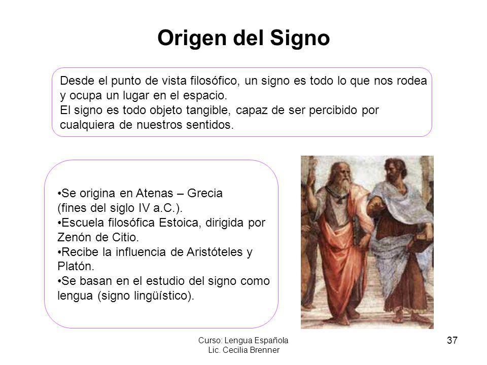 37 Curso: Lengua Española Lic. Cecilia Brenner Origen del Signo Desde el punto de vista filosófico, un signo es todo lo que nos rodea y ocupa un lugar