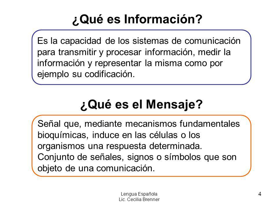 4 Lengua Española Lic. Cecilia Brenner ¿Qué es Información? Es la capacidad de los sistemas de comunicación para transmitir y procesar información, me