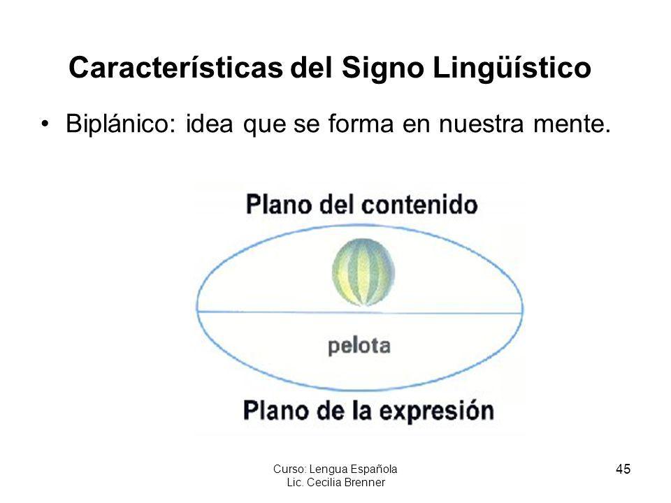 45 Curso: Lengua Española Lic. Cecilia Brenner Biplánico: idea que se forma en nuestra mente. Características del Signo Lingüístico