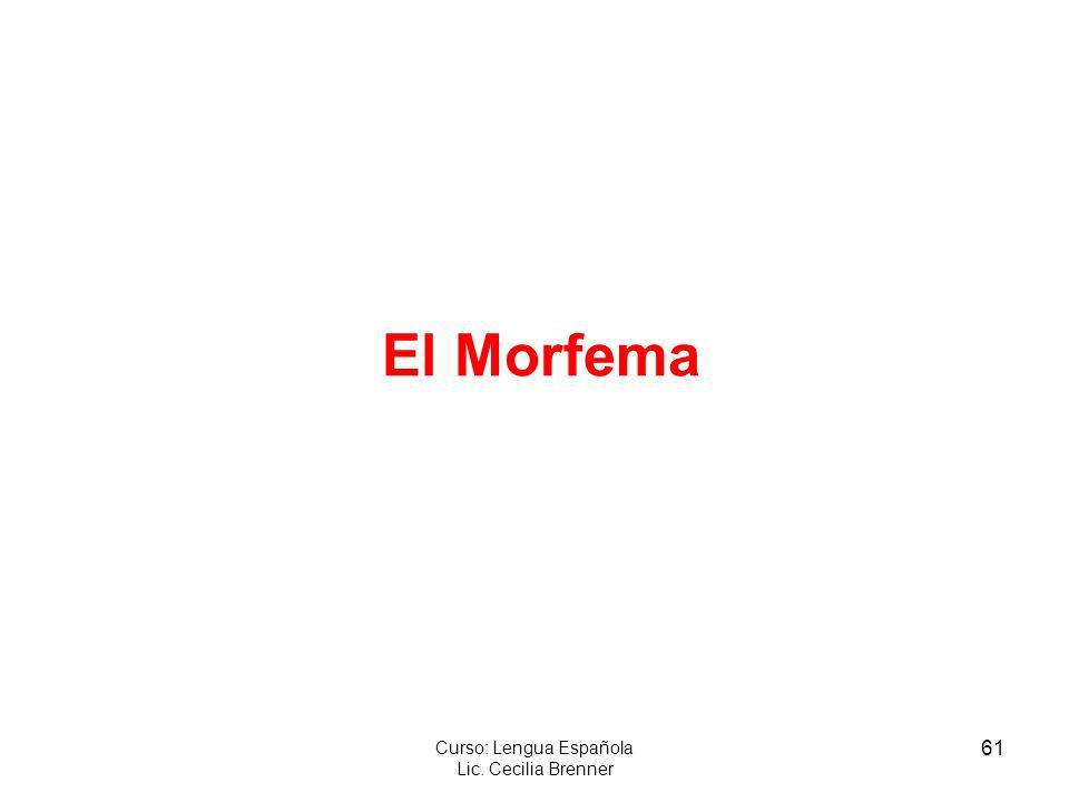 61 Curso: Lengua Española Lic. Cecilia Brenner El Morfema