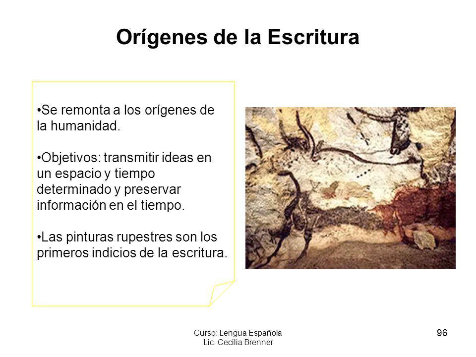 96 Curso: Lengua Española Lic. Cecilia Brenner Orígenes de la Escritura Se remonta a los orígenes de la humanidad. Objetivos: transmitir ideas en un e