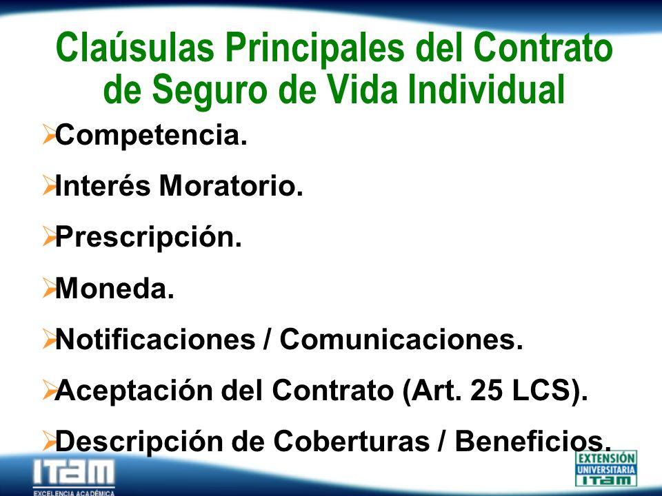 Seguro Personas Claúsulas Principales del Contrato de Seguro de Vida Individual Competencia. Interés Moratorio. Prescripción. Moneda. Notificaciones /