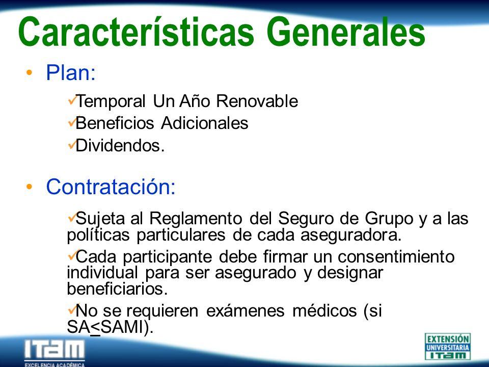 Seguro Personas Características Generales Plan: Temporal Un Año Renovable Beneficios Adicionales Dividendos. Contratación: Sujeta al Reglamento del Se
