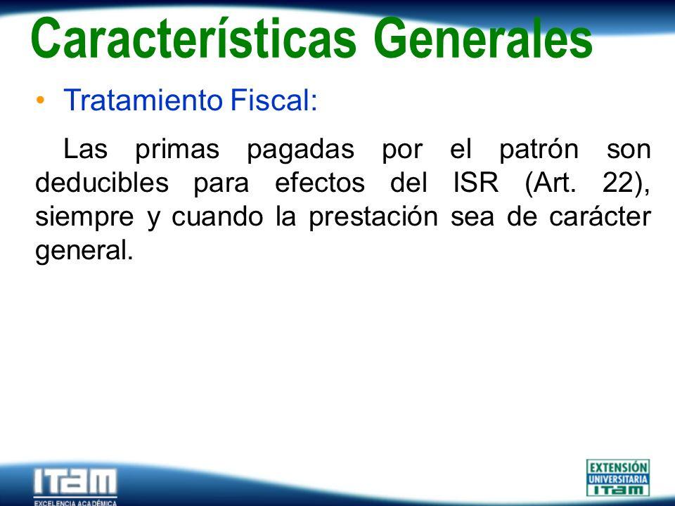 Seguro Personas Tratamiento Fiscal: Las primas pagadas por el patrón son deducibles para efectos del ISR (Art. 22), siempre y cuando la prestación sea