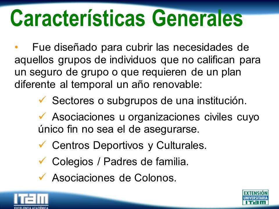 Seguro Personas Características Generales Fue diseñado para cubrir las necesidades de aquellos grupos de individuos que no califican para un seguro de