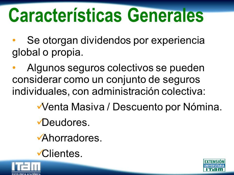 Seguro Personas Características Generales Se otorgan dividendos por experiencia global o propia. Algunos seguros colectivos se pueden considerar como