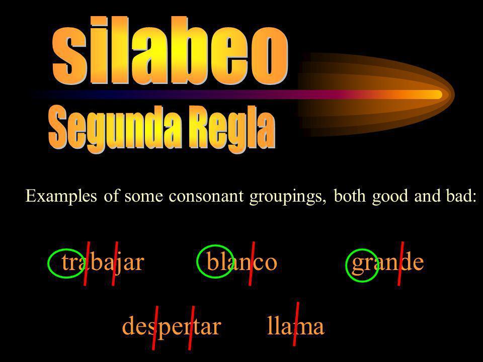 Examples of some consonant groupings, both good and bad: trabajarblancogrande despertarllama