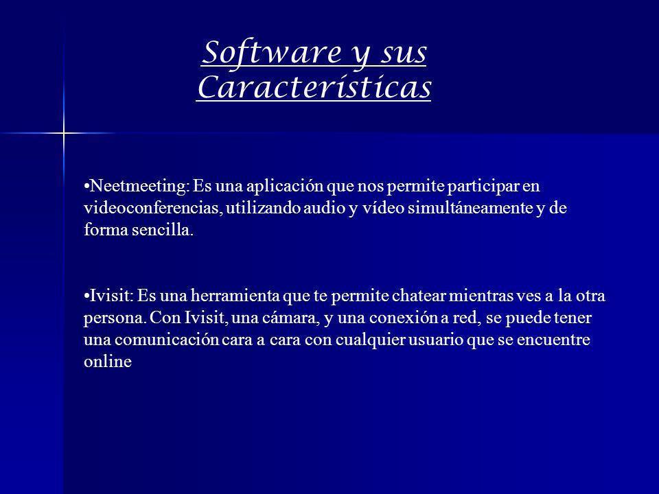 Software y sus Características Neetmeeting: Es una aplicación que nos permite participar en videoconferencias, utilizando audio y vídeo simultáneament