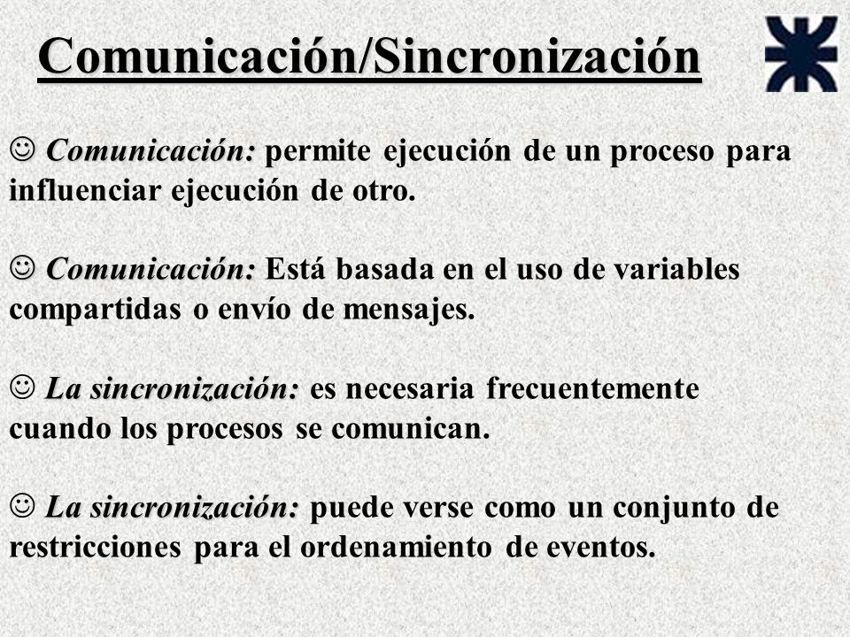 Comunicación/Sincronización J Comunicación: J Comunicación: permite ejecución de un proceso para influenciar ejecución de otro. J Comunicación: J Comu
