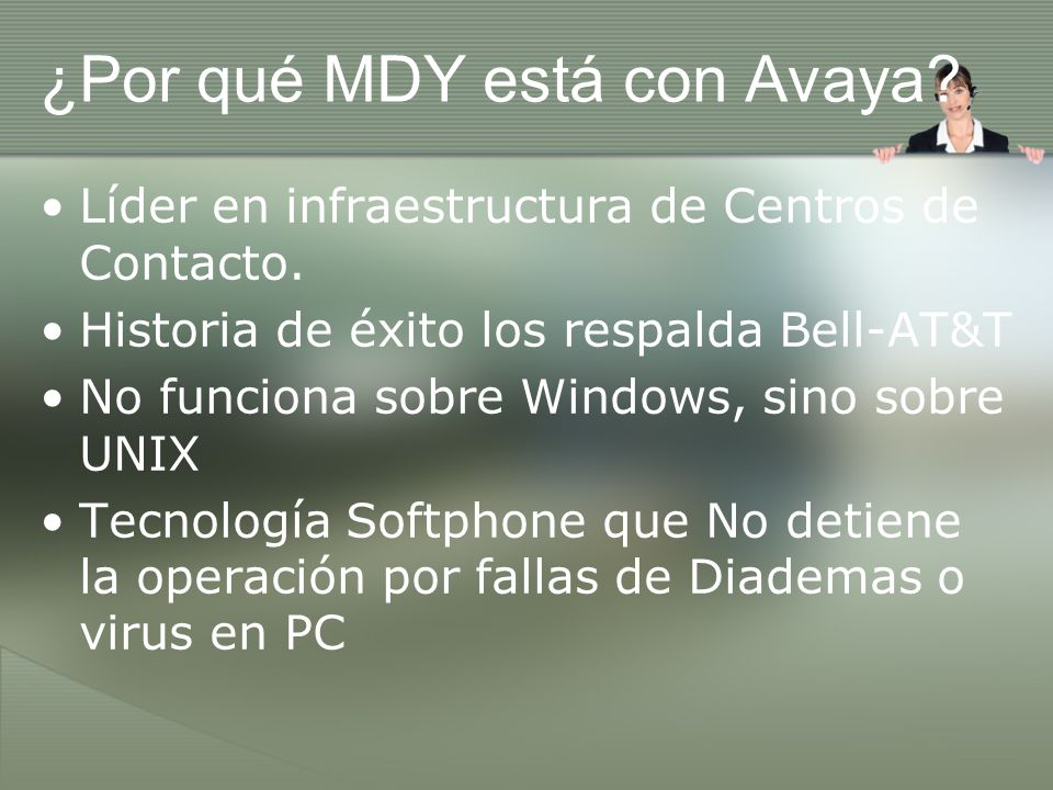 ¿Por qué MDY está con Avaya? Líder en infraestructura de Centros de Contacto. Historia de éxito los respalda Bell-AT&T No funciona sobre Windows, sino