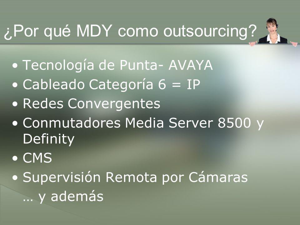 ¿Por qué MDY como outsourcing? Tecnología de Punta- AVAYA Cableado Categoría 6 = IP Redes Convergentes Conmutadores Media Server 8500 y Definity CMS S