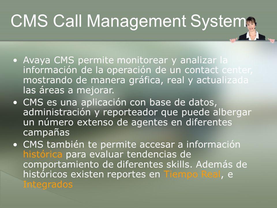 CMS Call Management System Avaya CMS permite monitorear y analizar la información de la operación de un contact center, mostrando de manera gráfica, r