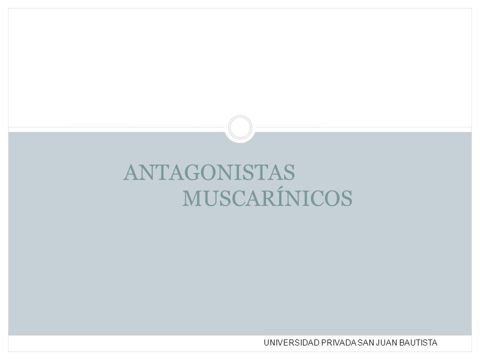 UNIVERSIDAD PRIVADA SAN JUAN BAUTISTA ANTAGONISTAS MUSCARÍNICOS