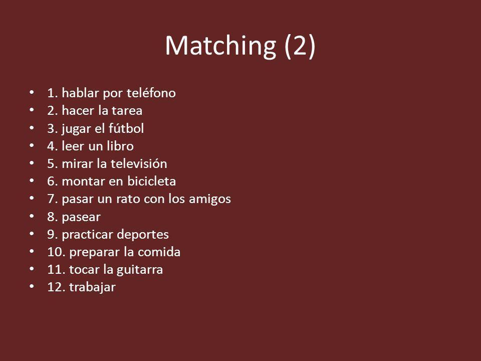 Matching (2) 1.hablar por teléfono 2. hacer la tarea 3.