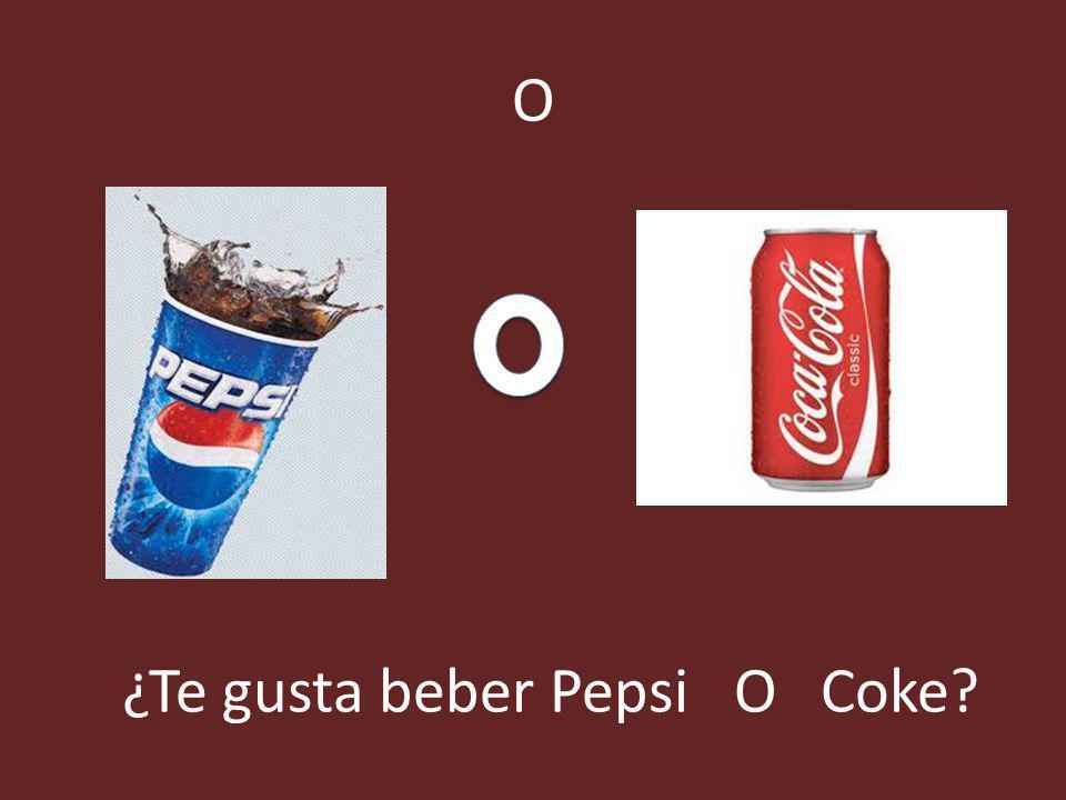 O ¿Te gusta beber Pepsi O Coke?