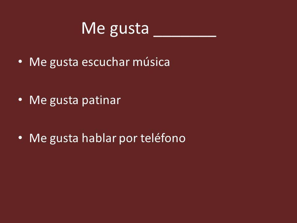 Me gusta _______ Me gusta escuchar música Me gusta patinar Me gusta hablar por teléfono