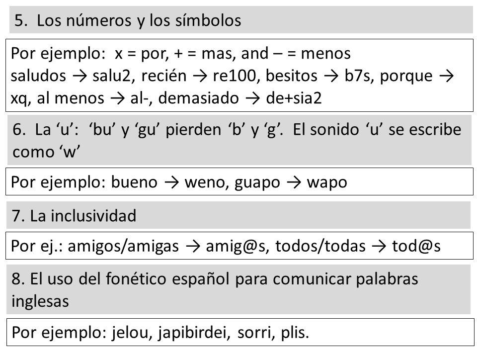5. Los números y los símbolos Por ejemplo: x = por, + = mas, and – = menos saludos salu2, recién re100, besitos b7s, porque xq, al menos al-, demasiad