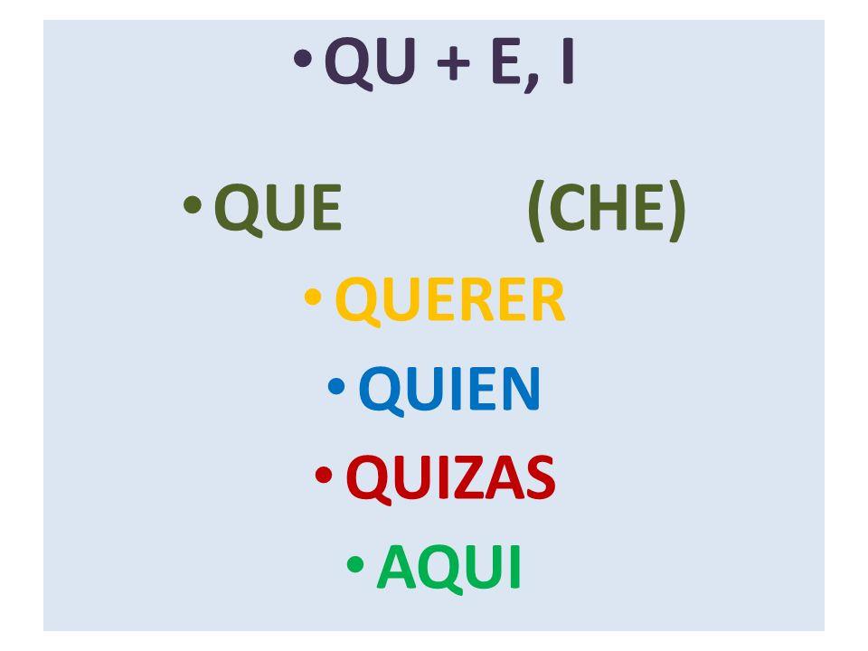 QU + E, I QUE (CHE) QUERER QUIEN QUIZAS AQUI