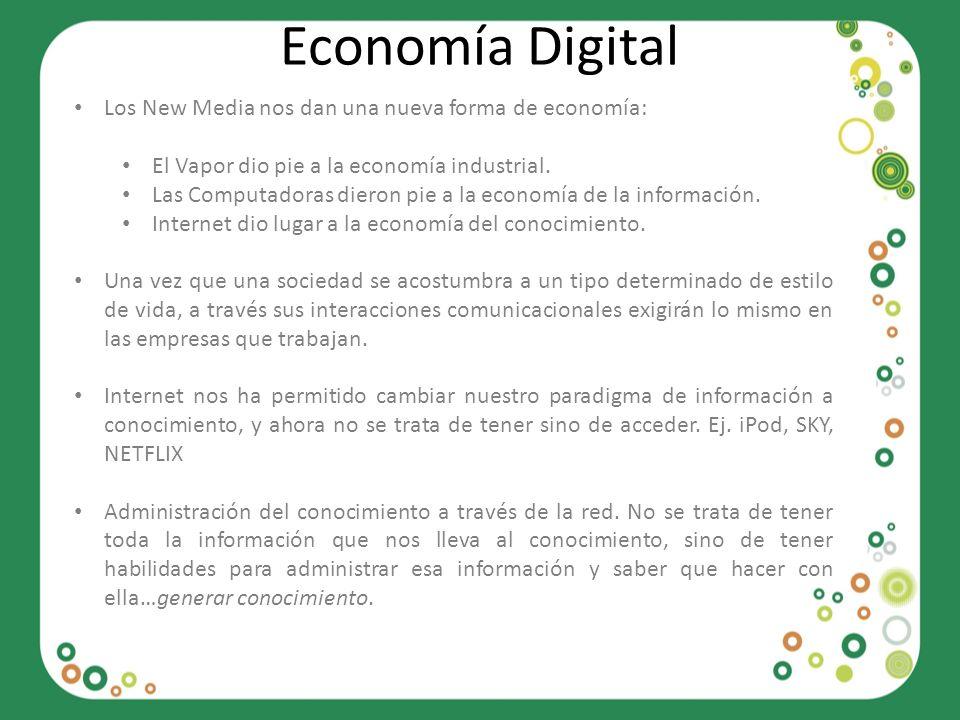 Economía Digital Los New Media nos dan una nueva forma de economía: El Vapor dio pie a la economía industrial. Las Computadoras dieron pie a la econom