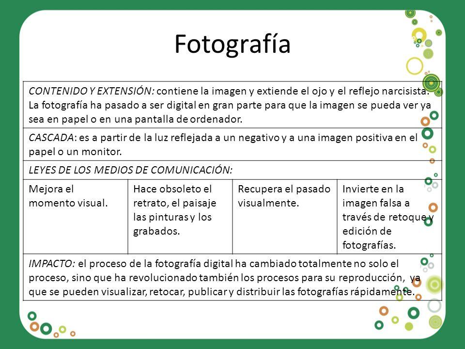 Fotografía CONTENIDO Y EXTENSIÓN: contiene la imagen y extiende el ojo y el reflejo narcisista. La fotografía ha pasado a ser digital en gran parte pa