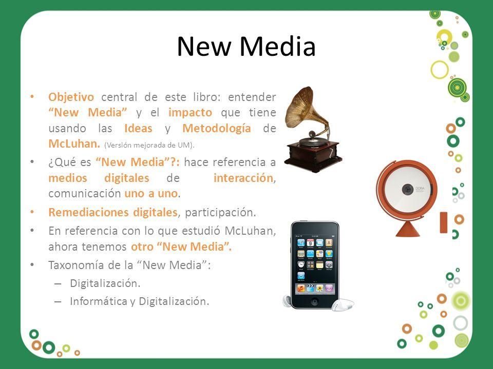New Media Objetivo central de este libro: entender New Media y el impacto que tiene usando las Ideas y Metodología de McLuhan. (Versión mejorada de UM