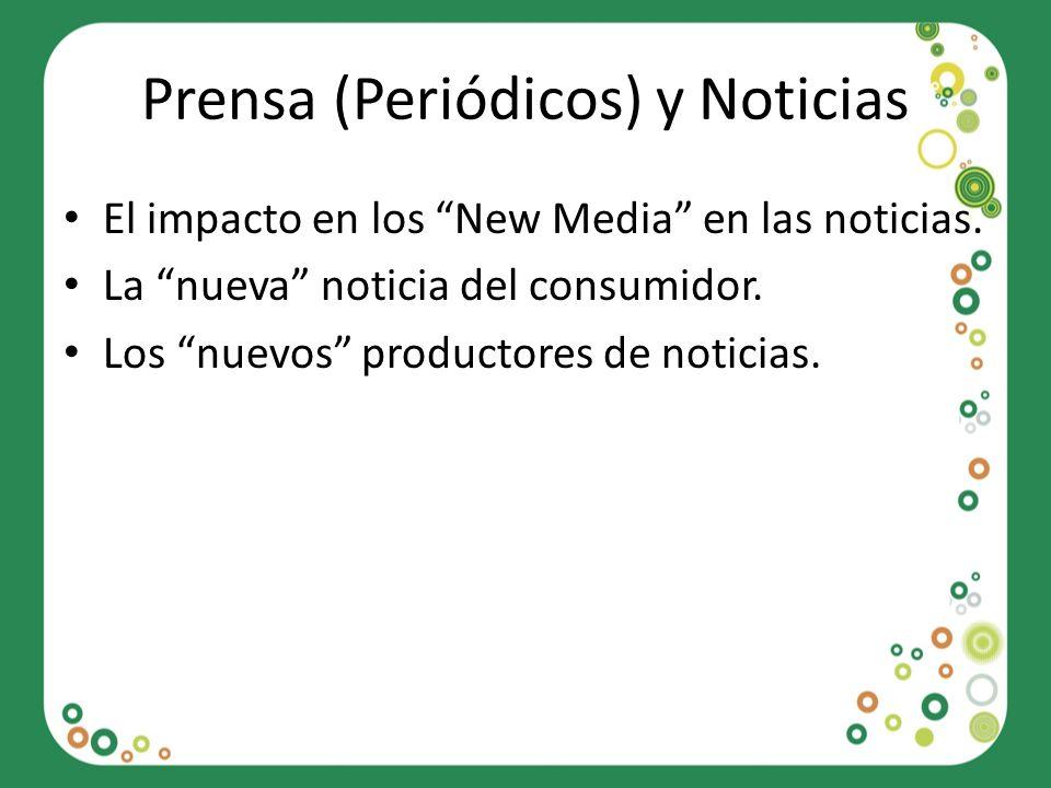 Prensa (Periódicos) y Noticias El impacto en los New Media en las noticias. La nueva noticia del consumidor. Los nuevos productores de noticias.