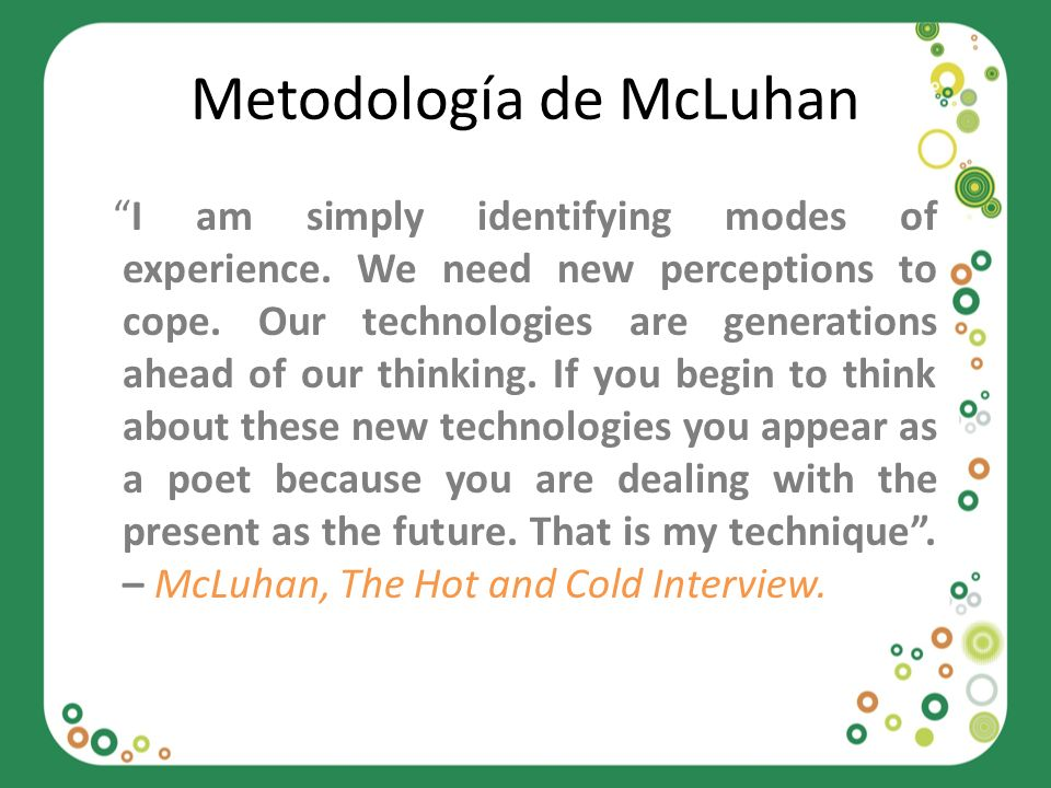 Metodología de McLuhan I am simply identifying modes of experience.