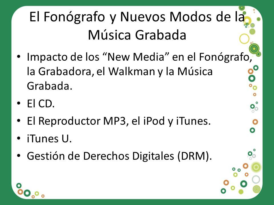 El Fonógrafo y Nuevos Modos de la Música Grabada Impacto de los New Media en el Fonógrafo, la Grabadora, el Walkman y la Música Grabada. El CD. El Rep