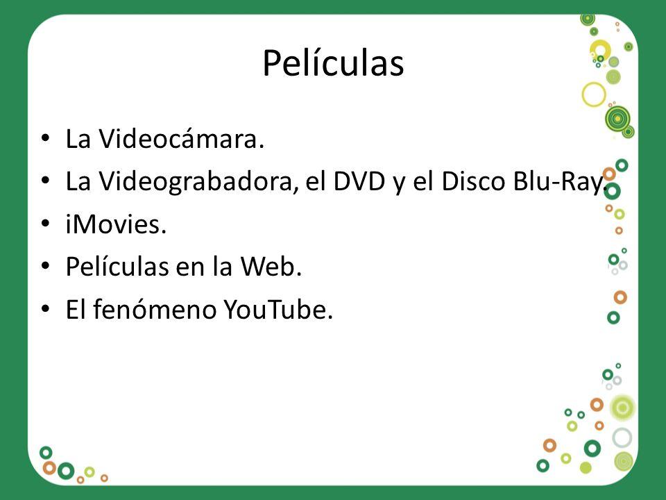 Películas La Videocámara. La Videograbadora, el DVD y el Disco Blu-Ray. iMovies. Películas en la Web. El fenómeno YouTube.