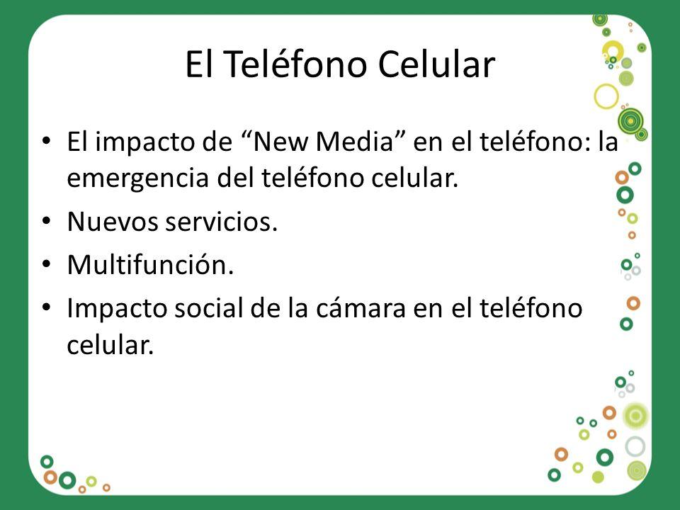 El Teléfono Celular El impacto de New Media en el teléfono: la emergencia del teléfono celular. Nuevos servicios. Multifunción. Impacto social de la c