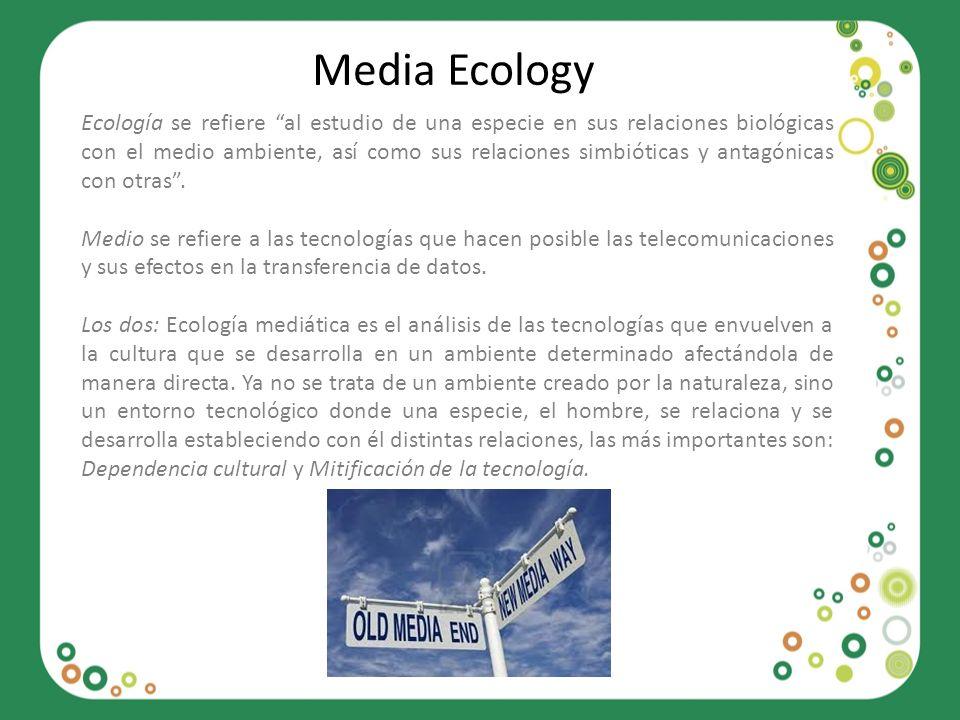 Media Ecology Ecología se refiere al estudio de una especie en sus relaciones biológicas con el medio ambiente, así como sus relaciones simbióticas y