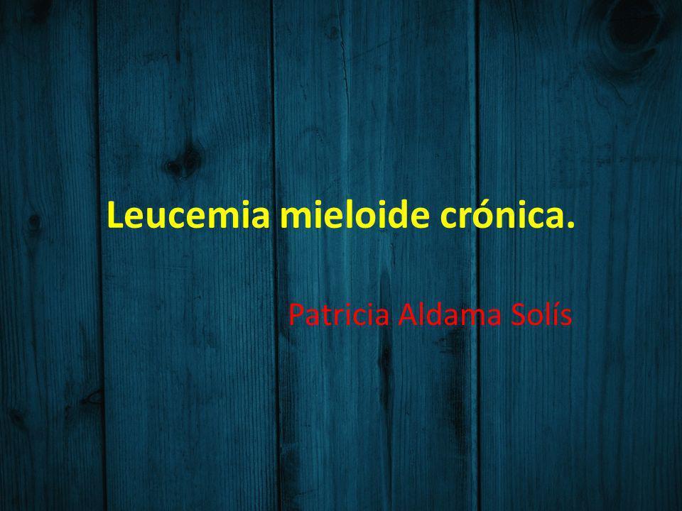 Leucemia mieloide crónica. Patricia Aldama Solís