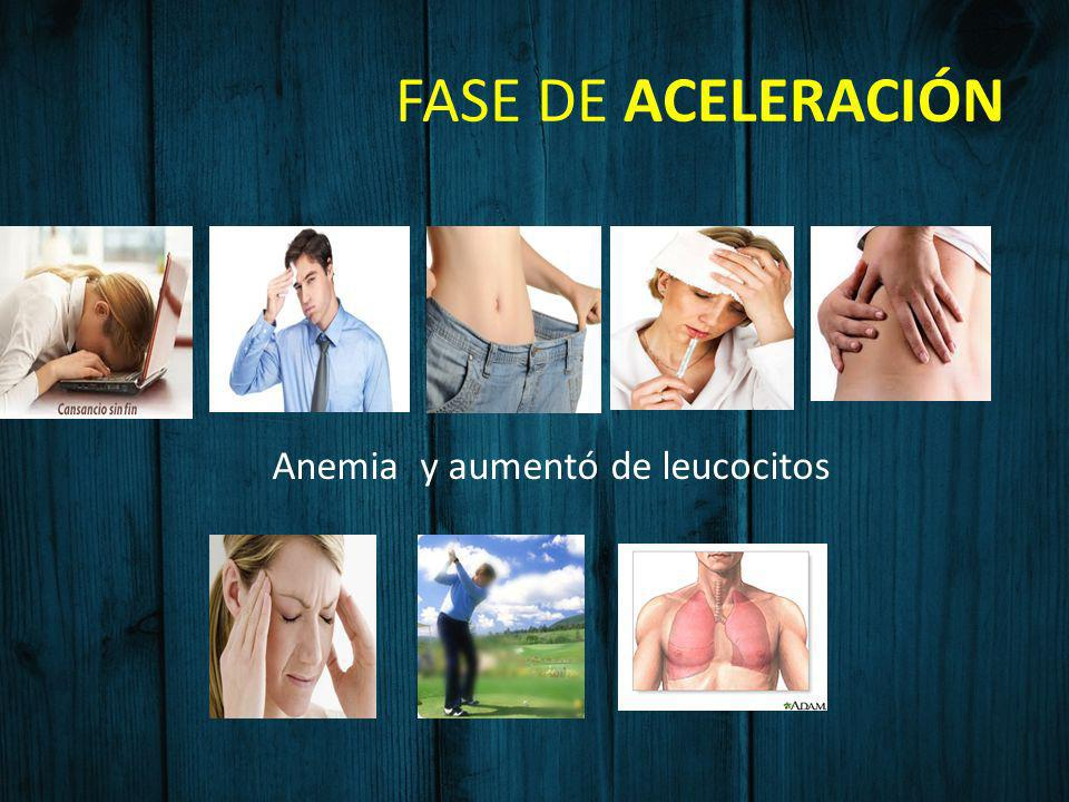 FASE DE ACELERACIÓN Anemia y aumentó de leucocitos
