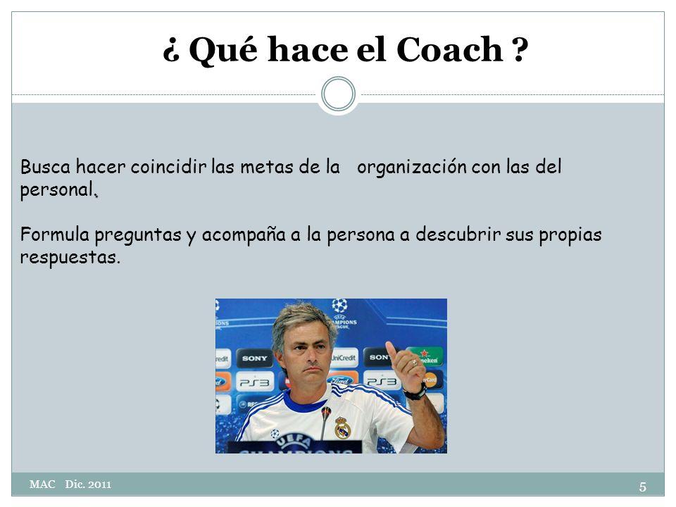 ¿ Qué hace el Coach ?.Busca hacer coincidir las metas de la organización con las del personal.