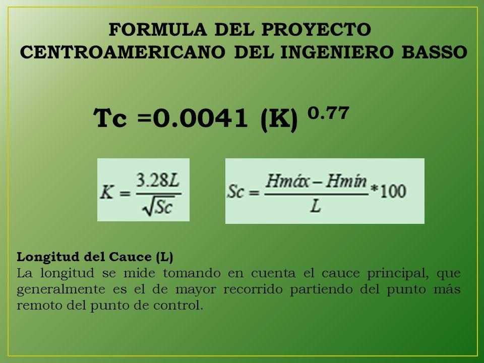 Tc =0.0041 (K) 0.77 Longitud del Cauce (L) La longitud se mide tomando en cuenta el cauce principal, que generalmente es el de mayor recorrido partiendo del punto más remoto del punto de control.