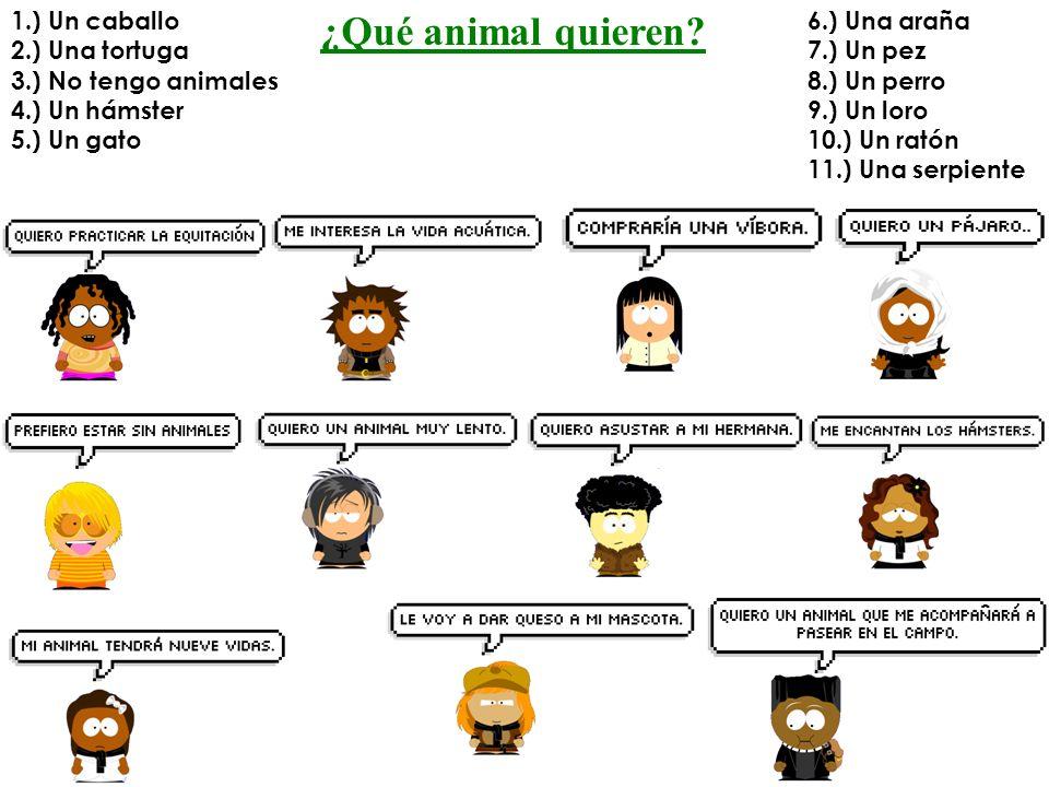 ¿Qué animal quieren? 1.) Un caballo 2.) Una tortuga 3.) No tengo animales 4.) Un hámster 5.) Un gato 6.) Una araña 7.) Un pez 8.) Un perro 9.) Un loro