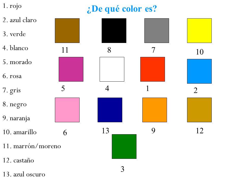 ¿De qué color es? 1. rojo 2. azul claro 3. verde 4. blanco 5. morado 6. rosa 7. gris 8. negro 9. naranja 10. amarillo 11. marrón/moreno 12. castaño 13