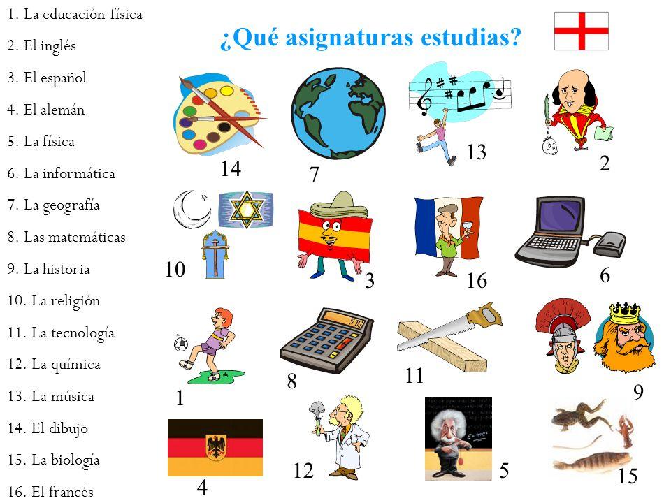 ¿Qué asignaturas estudias? 1. La educación física 2. El inglés 3. El español 4. El alemán 5. La física 6. La informática 7. La geografía 8. Las matemá