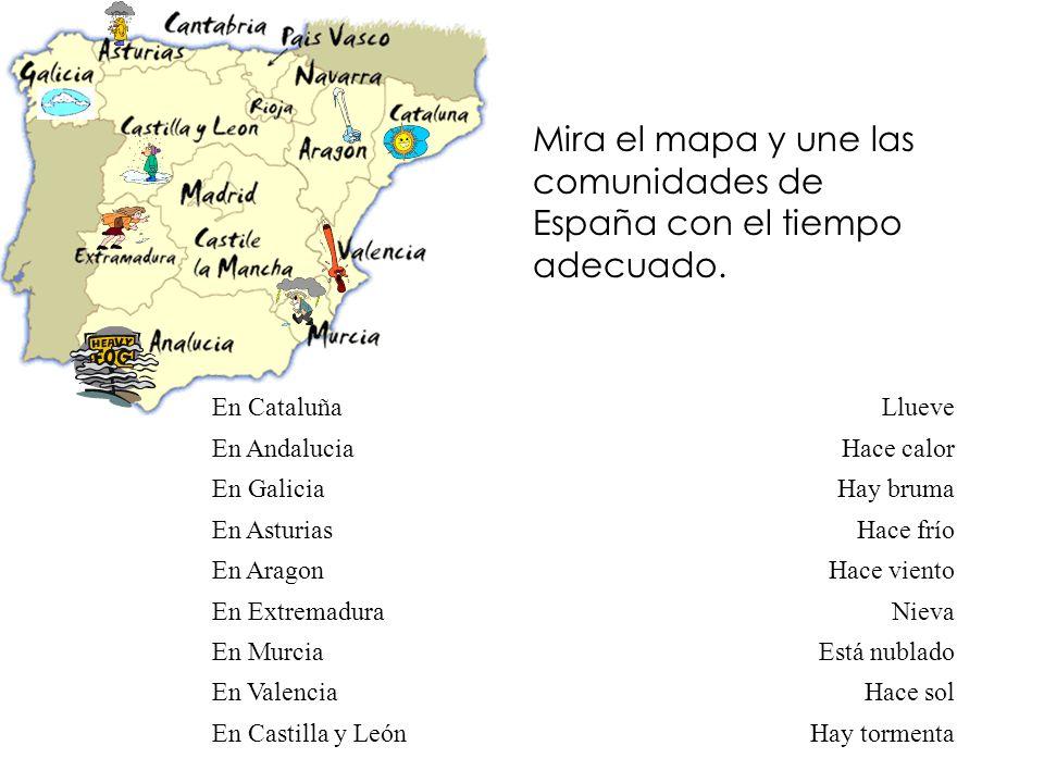 Mira el mapa y une las comunidades de España con el tiempo adecuado. En Cataluña En Andalucia En Galicia En Asturias En Aragon En Extremadura En Murci