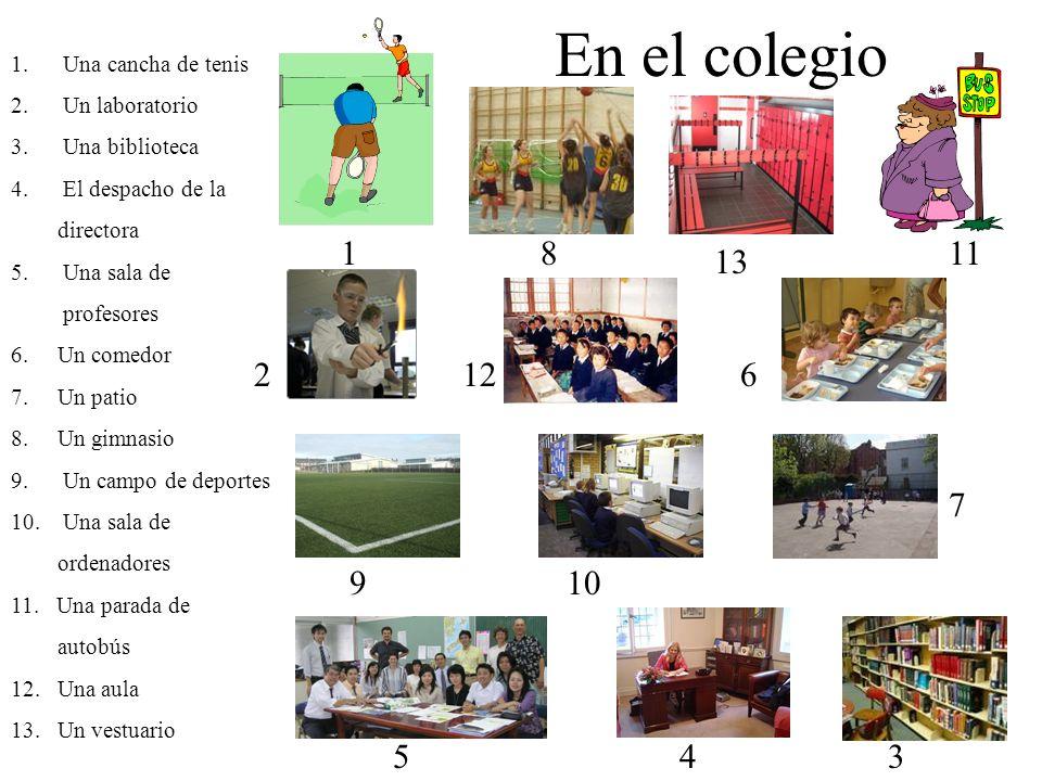 En el colegio 1.Una cancha de tenis 2.Un laboratorio 3.Una biblioteca 4.El despacho de la directora 5.