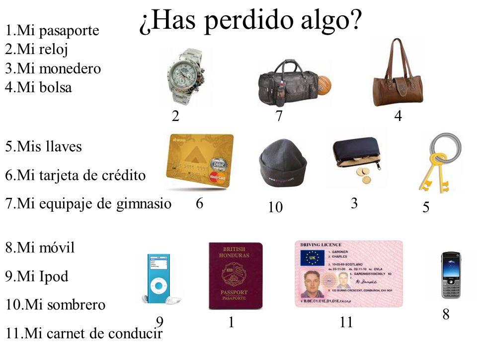 ¿Has perdido algo? 1.Mi pasaporte 2.Mi reloj 3.Mi monedero 4.Mi bolsa 5.Mis llaves 6.Mi tarjeta de crédito 7.Mi equipaje de gimnasio 8.Mi móvil 9.Mi I