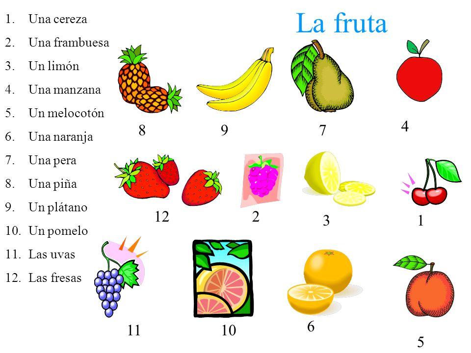 La fruta 1.Una cereza 2.Una frambuesa 3.Un limón 4.Una manzana 5.Un melocotón 6.Una naranja 7.Una pera 8.Una piña 9.Un plátano 10.Un pomelo 11.Las uva