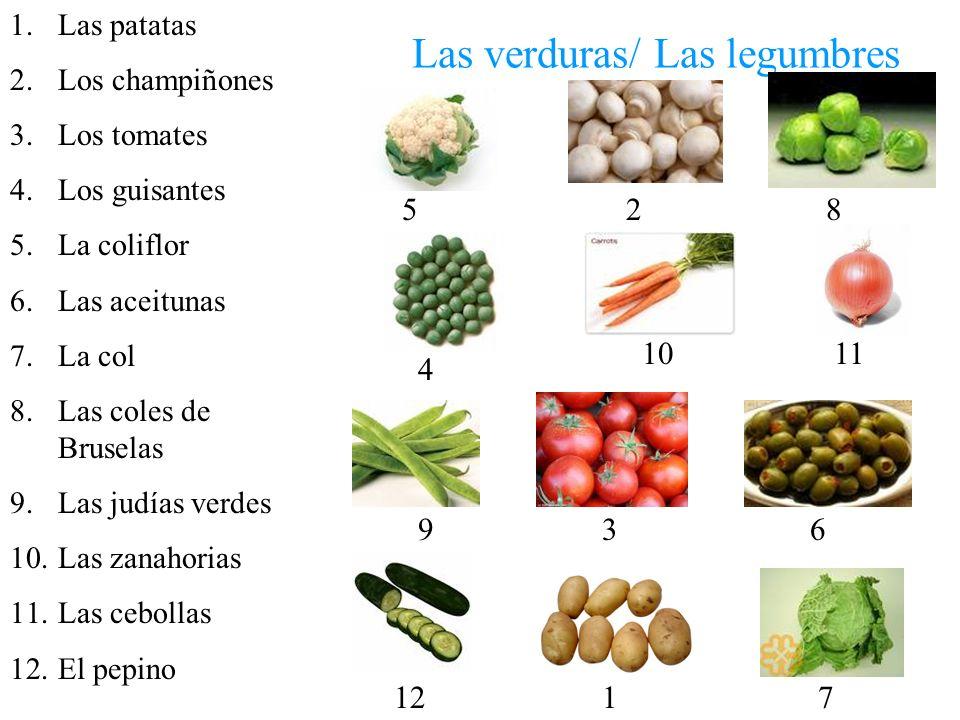 Las verduras/ Las legumbres 1.Las patatas 2.Los champiñones 3.Los tomates 4.Los guisantes 5.La coliflor 6.Las aceitunas 7.La col 8.Las coles de Brusel