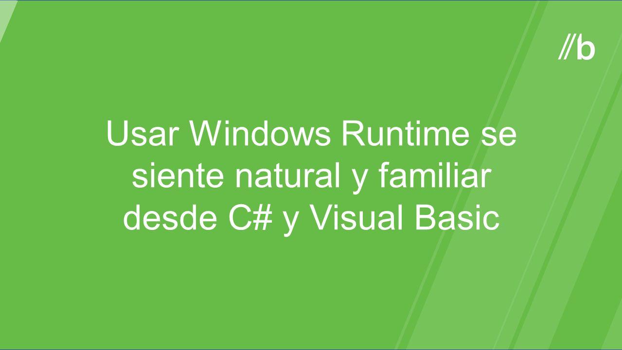 Usar Windows Runtime se siente natural y familiar desde C# y Visual Basic