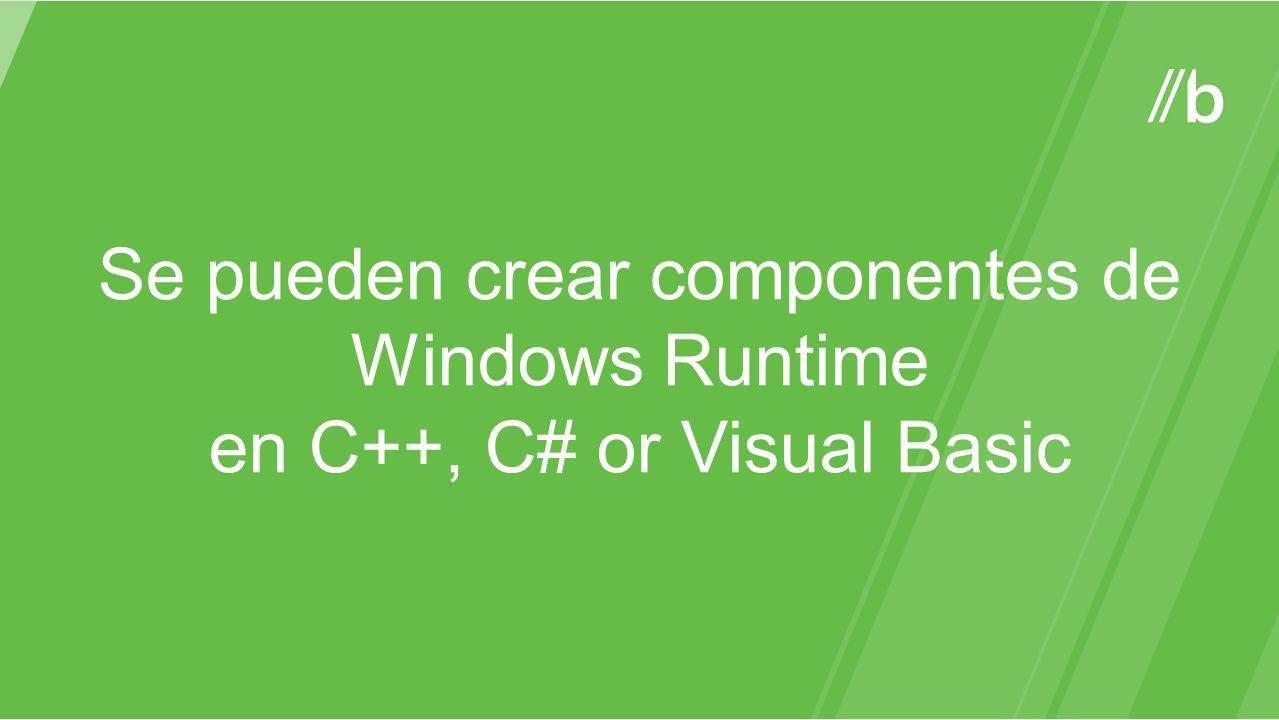 Se pueden crear componentes de Windows Runtime en C++, C# or Visual Basic